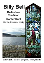Billy Bell, Redesdale Roadman, Border Bard:…