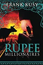 Rupee Millionaires by Frank Kusy