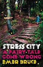 Stress City: A Fairy Tale Gone Wrong by Emer…