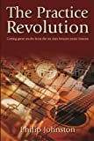 Johnston, Philip: The Practice Revolution: Getting Great Results From The Six Days Between Music Lessons