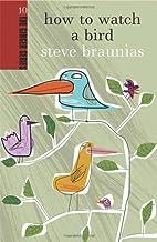 How to watch a bird by Steve Braunias