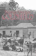 Victoria's forgotten goldfield : a…