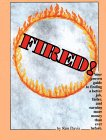 Davis, Ken: Fired! Your Proven Guide to Finding a Better Job, Faster, and Earning More Money Than Ever Before