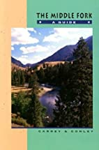 The Middle Fork: A Guide by Cort Conley
