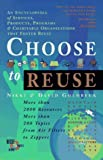Goldbeck, Nikki: Choose to Reuse: An Encyclopedia of Services, Businesses, Tools & Charitable Programs That Facilitate Reuse