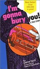 I'm Gonna Bury You! by Gene Neill