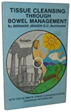Tissue Cleansing Through Bowel Management by…