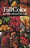 Lindsey, Anne H.: Fall Color & Woodland Harvests: A Guide to the Colorful Fall Leaves, Fruits and Seeds of the Eastern Forests