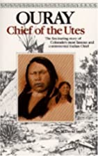 Ouray: Chief of the Utes by P. David Smith