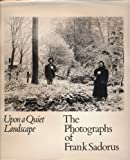 Sadorus, Frank: Upon a Quiet Landscape: The Photographs of Frank Sadorus