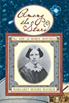 Among the Stars: The Life of Maria Mitchell…