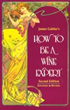 How to Be a Wine Expert by James Gabler