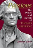 Gabler, James M.: Passions: The Wines and Travels of Thomas Jefferson