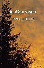 SOUL SURVIVORS by Hanoch Teller