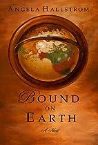Bound on Earth by Angela Hallstrom