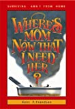 Frandsen, Betty R.: Where&#39;s Mom Now That I Need Her: Surviving Away from Home