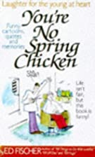 You're No Spring Chicken by Ed Fisher