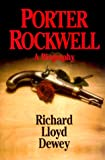 Dewey, Richard Lloyd: Porter Rockwell: A Biography
