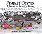 Pearlie Oyster: A Tale of an Amazing Oyster…