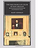 Gehman, Mary: The Free People of Color of New Orleans: An Introduction