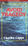 Charles Capps: How You Can Avoid Tragedy: And Live a Better Life