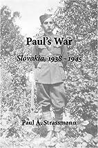 Paul's War: Slovakia, 1938 - 1945 by Paul A.…