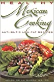LA Garza, Velda De: Healthy Mexican Cooking: Authentic Low Fat Recipes