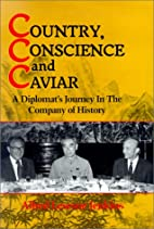 Country, Conscience and Caviar: A Diplomat's…