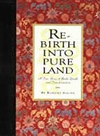 Rebirth Into Pure Land: A True Story of…