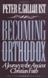Gillquist, Peter E.: Becoming Orthodox : A Journey to the Ancient Christian Faith