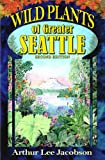 Jacobson, Arthur Lee: Wild Plants of Greater Seattle: A Field Guide to Native and Naturalized Plants of the Seattle Area