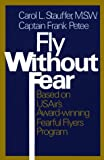 Carol M. S. W. Stauffer: Fly Without Fear: Based on Us Air's Award-Winning Fearful Flyers Program