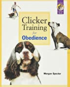 Clicker Training for Obedience: Shaping Top…