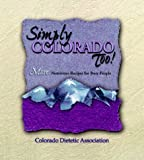 Colorado Dietetic Association: Simply Colorado Too!: More Nutritious Recipes for Busy People