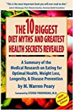 Warren Peary: The Ten Biggest Diet Myths & Greatest Health Secrets Revealed a Summary of the Medical Research on Eating for Optimal Health, Weight Loss, Longevity
