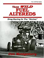 Those Wild Fuel Altereds: Drag Racing in the…