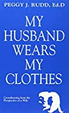 Rudd, Peggy J.: My Husband Wears My Clothes: Crossdressing from the Perspective of a Wife
