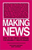 Hartman, Tari Susan: Making News: How to Get News Coverage for Disability Rights Issues