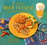 Harlow, Jay: Jay Harlow's Beer Cuisine: A Cookbook for Beer Lovers