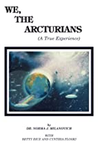 We the Arcturians by Norma J. Milanovich