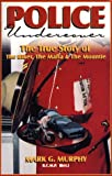 Murphy, Mark: Police Undercover: The True Story of the Biker , the Mafia and the Mountie