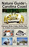 Peter Meyer: Nature Guide to the Carolina Coast: Common Birds, Crabs, Shells, Fish, and other Entities of the Coastal Environment (2nd edition)