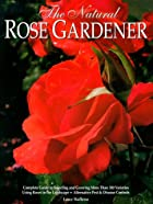 The Natural Rose Gardener by Lance Walheim