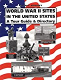 Osborne, Richard: WORLD WAR II SITES IN THE UNITED STATES: A Tour Guide and Directory