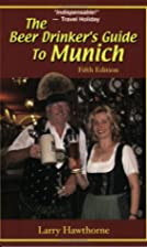 The Beer Drinker's Guide to Munich by Larry…