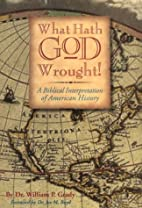 What Hath God Wrought by William P. Grady
