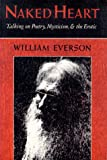 Everson, William: Naked Heart: Talking on Poetry, Mysticism, and the Erotic