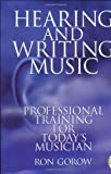 Gorow, Ron: Hearing and Writing Music: Professional Training for Today's Musician