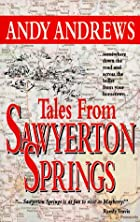 Tales from Sawyerton Springs by Andy Andrews