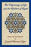 Nasr, Seyyed  Hossein: The Pilgrimage of Life and the Wisdom of Rumi